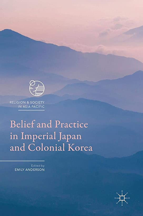 Belief and Practice in Imperial Japan and Colonial Korea (Religion and Society in Asia Pacific)