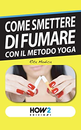 COME SMETTERE DI FUMARE con il Metodo Yoga (HOW2 Edizioni Vol. 60)