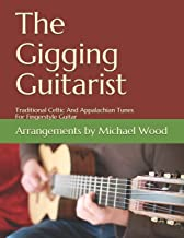The Gigging Guitarist: Traditional Celtic And Appalachian Tunes For Fingerstyle Guitar