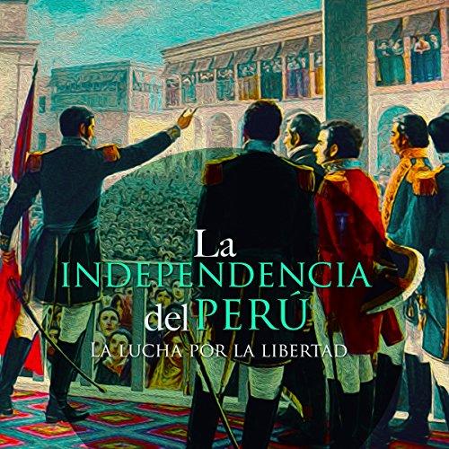 La Independencia del Perú [The Independence of Peru] audiobook cover art