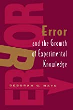 Error and the Growth of Experimental Knowledge (Science and Its Conceptual Foundations series)