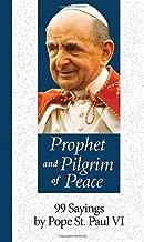 Prophet and Pilgrim of Peace: 99 Sayings by Pope Saint Paul VI