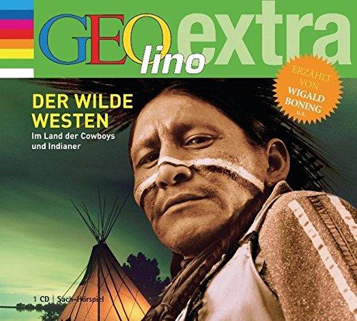 Der Wilde Westen Im Land der Cowboys und Indianer: GEOlino extra Hör-Bibliothek (Die GEOlino Hör-Bibliothek - Einzeltitel, Band 2)