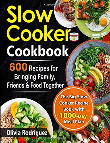 Slow Cooker Cookbook: 600 Recipes for Bringing Family, Friends, and Food Together- The Big Slow Cooker Recipe Book with 1000-Day Meal Plan