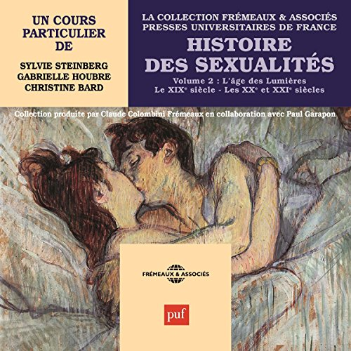 Histoire des sexualités 2 : L'âge des Lumières - Le XIXe siècle - Les XXe et XXIe siècles                   By:                                                                                                                                 Sylvie Steinberg,                                                                                        Gabrielle Houbre,                                                                                        Christine Bard                               Narrated by:                                                                                                                                 Sylvie Steinberg,                                                                                        Gabrielle Houbre,                                                                                        Christine Bard                      Length: 5 hrs and 53 mins     1 rating     Overall 4.0