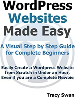WordPress Websites Made Easy - A Visual Step by Step Wordpress Guide for Complete Beginners (WordPress Made Easy Book 1) (English Edition)