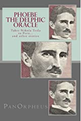 Phoebe (The Delphic Oracle) takes Nikola Tesla to Peru...and other stories Kindle Edition