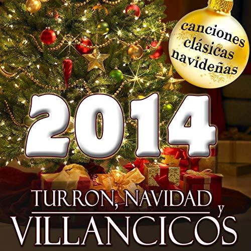 2014 Turrón, Navidad y Villancicos. Canciones Clásicas Navideñas