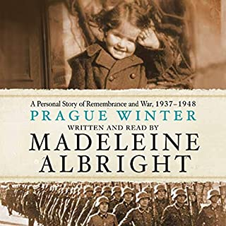 Prague Winter     A Personal Story of Remembrance and War, 1937-1948              By:                                                                                                                                 Madeleine Albright                               Narrated by:                                                                                                                                 Madeleine Albright                      Length: 15 hrs and 23 mins     304 ratings     Overall 4.2