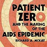 PATIENT ZERO & THE MAKING OF D - Richard A. Mckay