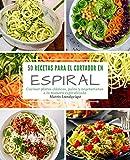 50 Recetas para el Cortador en Espiral: Cocinar platos clásicos, paleo y vegetarianos a la manera espiralizada: Volume 1