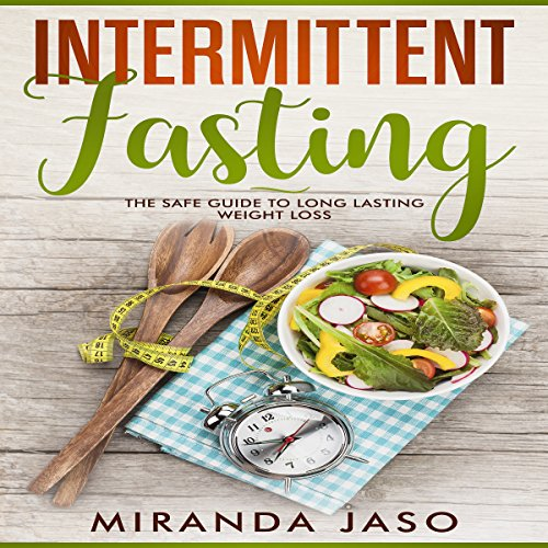 Intermittent Fasting     The Safe Guide to Long Lasting Weight Loss              By:                                                                                                                                 Miranda Jaso                               Narrated by:                                                                                                                                 Brandolin Barrett                      Length: 1 hr and 41 mins     3 ratings     Overall 5.0