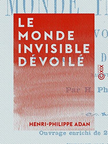 Le Monde invisible dévoilé: Révélations du microscope (French Edition)