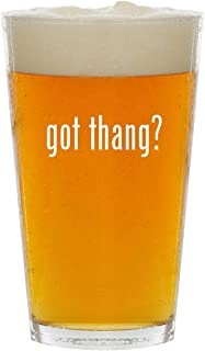 got thang? - Glass 16oz Beer Pint