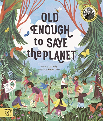 Old Enough to Save the Planet: Be Inspired by real-life Children taking Action against Climate Change: With a foreword from the leaders of the School Strike for Climate Change