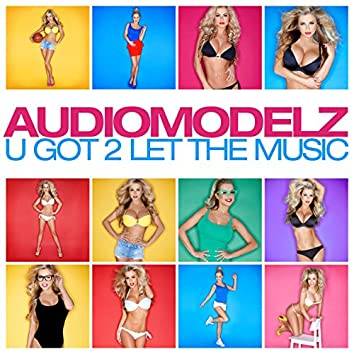 U Got 2 Let The Music