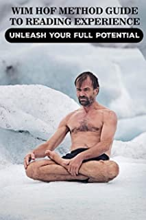 Wim Hof Method Guide to Reading Experience: Unleash Your Full Potential: Cold Training