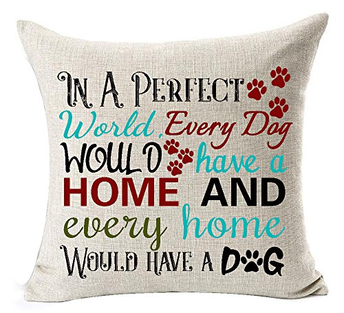 Dog Lover Gift Sweet Sayings In A Perfect World Every Dog Would Have A Home And Every Home Would Have A Dog Paw Prints Cotton Linen Throw Pillow Case Cushion Cover NEW Home Decorative Square 18 Inches