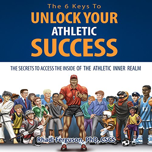 The 6 Keys to Unlock Your Athletic Success audiobook cover art