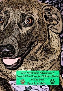 Zeus Night Time Adventure: A Colorful Fun Book for Children Afraid of The Dark (Zeus Adventures) (Volume 1)
