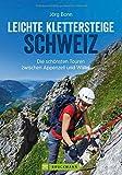 Klettersteige Schweiz: Leichte Klettersteige in der Schweiz. Die schönsten Touren zwischen Appenzell und Wallis. Ein Klettersteigführer für Anfänger ... Klettersteiggeher. (Erlebnis...