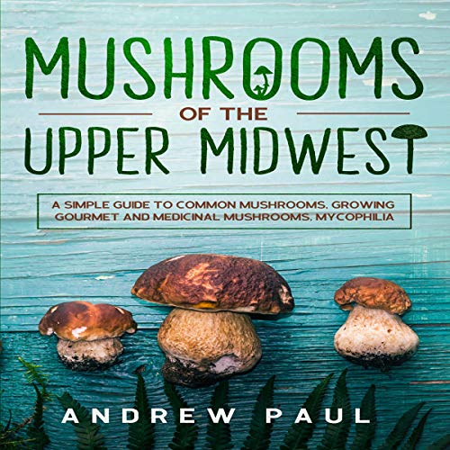 Mushrooms of the Upper Midwest audiobook cover art