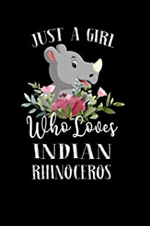 Just a Girl Who Loves Indian Rhinoceros: Perfect Indian Rhinoceros Lover Gift For Girl. Cute Notebook for Indian Rhinocero...
