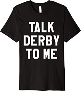Talk Derby to Me Shirt for Women Horse Racing Quote T Shirts Premium T-Shirt