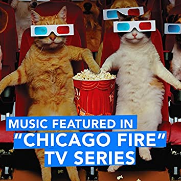 """Music Featured in """"Chicago Fire"""" TV Series"""