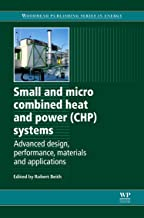Small and Micro Combined Heat and Power (CHP) Systems: Advanced Design, Performance, Materials and Applications (Woodhead Publishing Series in Energy)