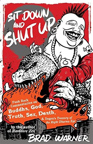 Sit Down and Shut Up: Punk Rock Commentaries on Zen and Dogen's Treasury of the Right Dharma Eye
