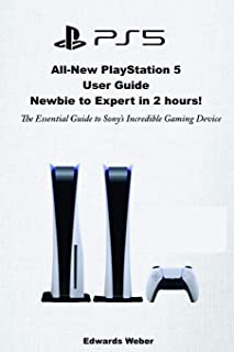 All-New PlayStation 5 User Guide, Newbie to Expert in 2 Hours: The Essential Guide to Sony's Incredible Gaming Device