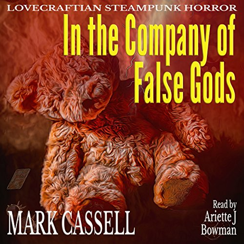 In the Company of False Gods     Lovecraftian Steampunk Horror              By:                                                                                                                                 Mark Cassell                               Narrated by:                                                                                                                                 Ariette Bowman                      Length: 1 hr and 1 min     Not rated yet     Overall 0.0