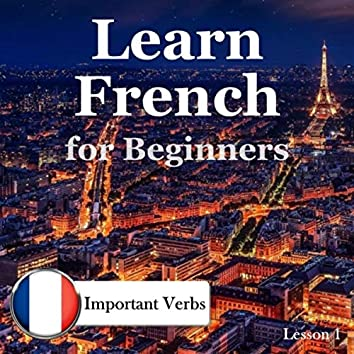 Learn French for Beginners: Important Verbs, Lesson 1