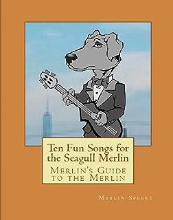 Merlin's Guide to the Merlin: Ten Fun Songs for the Seagull Merlin: The First Ever Seagull Merlin E-Book Songbook (Merlin'...