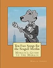 Merlin's Guide to the Merlin: Ten Fun Songs for the Seagull Merlin: The First Ever Seagull Merlin E-Book Songbook (Merlin's Guide to the Seagull Merlin 1)