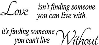 FANGLEE Love Isn't Finding Someone You Can Live with,It's Finding Someone You Can't Live Without Vinyl Wall Words Romantic Quotes Vinyl Words