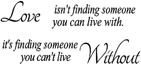 Love Isn't Finding Someone You can Live with.It's Finding Someone You Can't Live Without - Quotes Wall Decals Lettering Sa...