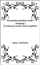 """Vous pensiez que j""""étais un elfe Dommage !Ce n""""était pas un elfe, c""""était un gobelin ! French Edition"""