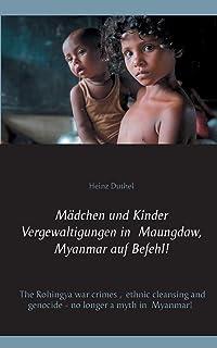 Mädchen und Kinder Vergewaltigungen in Maungdaw, Myanmar auf Befehl!: The Rohingya war crimes, ethnic cleansing and genoci...