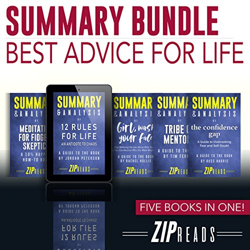 Summary Bundle: Best Life Advice     Includes Summary of 12 Rules for Life; Summary of Girl, Wash Your Face; Summary of The Confidence Gap; Summary of Tribe of Mentors; + 1 Bonus Book!              By:                                                                                                                                 ZIP Reads                               Narrated by:                                                                                                                                 Satauna Howery                      Length: 3 hrs and 22 mins     Not rated yet     Overall 0.0