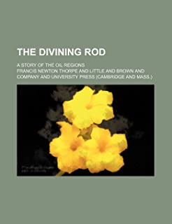 The Divining Rod; A Story of the Oil Regions