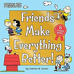 Image: Friends Make Everything Better!: Snoopy and Woodstock's Great Adventure; Woodstock's Sunny Day; Nice to Meet You, Franklin!: Be a Good Sport, Charlie Brown!; Snoopy's Snow Day! (Peanuts) | Hardcover – Picture Book: 112 pages | by Charles M. Schulz (Author). Publisher: Simon Spotlight; Bind-Up Edition (August 25, 2020)