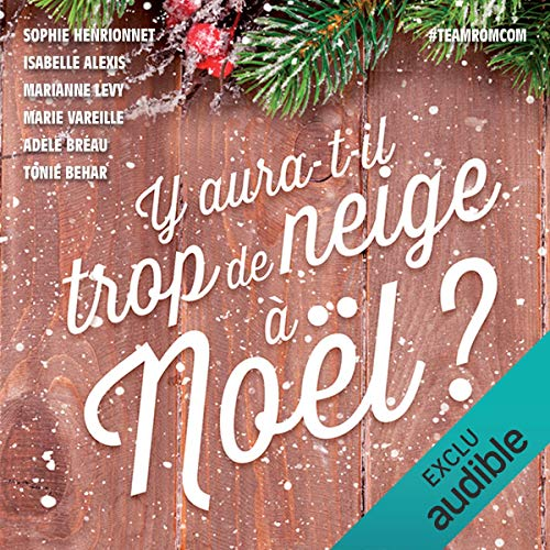 Y aura-t-il trop de neige à Noël ?                   De :                                                                                                                                 Isabelle Alexis,                                                                                        Tonie Behar,                                                                                        Adèle Bréau,                   and others                          Lu par :                                                                                                                                 Maud Rudigoz,                                                                                        Bénédicte Charton,                                                                                        Ludmila Ruoso,                   and others                 Durée : 5 h et 52 min     28 notations     Global 3,8