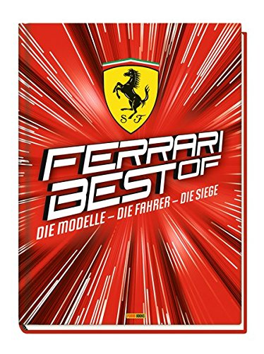 Ferarri: Best of: Die Modelle - die Fahrer - die Siege