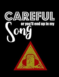 Careful or you'll end up in my song: Music Journal Diary Musicians Notebook Song Writing Notebooks with Blank Piano Sheet ...