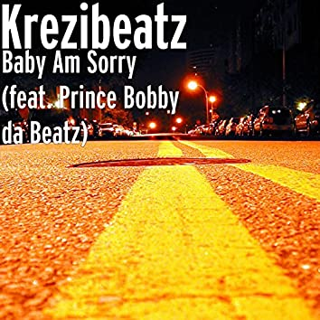 Baby Am Sorry (feat. Prince Bobby da Beatz)