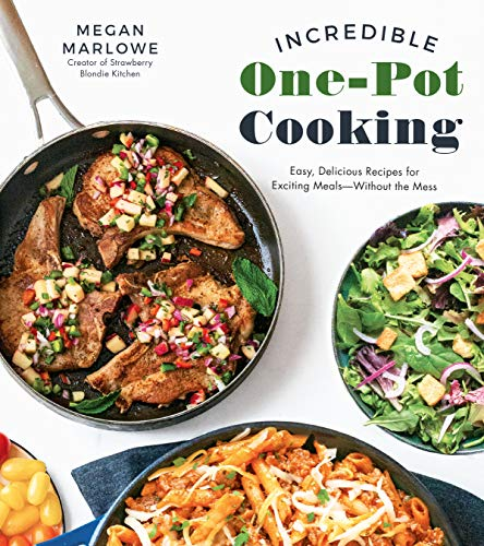 Incredible One-Pot Cooking: Easy, Delicious Recipes for Exciting Meals Without the Mess