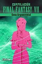 Compilación Final Fantasy VII - Guía Argumental (Spanish Edition)