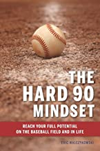 The Hard 90 Mindset: (Reach your full potential on the baseball field and in life.)